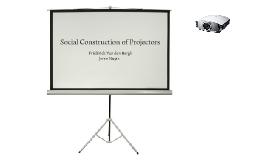 Social Construction of Projectors