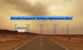 "Alternative Proposal for ""Building a Highway Across Africa"""