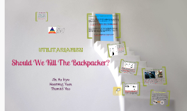 Should You Kill The Backpacker -Utilitarianism-