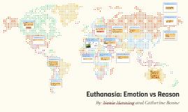 Euthanasia: Emotion vs Reason