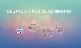 DEBATE Y TIPOS DE SEMINARIO