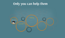 Only you can help them