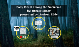 body rituals among the nacirema by Professor emma linton of the martian institute of interplanetary cultural anthropology might have come up with her unexpected conclusions regarding to the body rituals of the nacirema people.