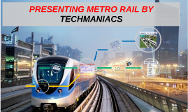 PRESENTING METRO RAIL BY TECHMANIACS