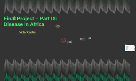 Copy of Final Project – Part IX: Disease in Africa