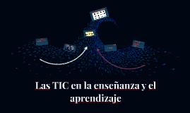 Las TIC en la enseñanza y el aprendizaje