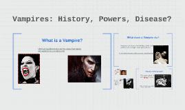 Vampires: History, Powers, Disease?