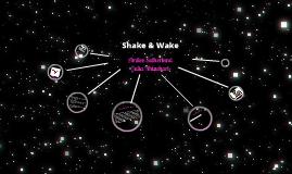 Shake and Wake