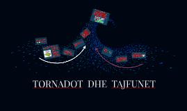 Copy of TORNADOT  DHE  TAJFUNET