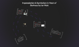 Copy of Impressionism & Symbolism in Heart Of Darkness by Ian Watt