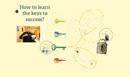 How to learn the keys to success?