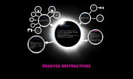 Copy of ENSAYOS DESTRUCTIVOS