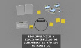 BIOACUMULACION Y BIODISPONIBILIDAD DE CONTAMINANTES Y/O SUS