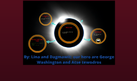 By: Lina and Dagmawit: our hero are George Washington and At