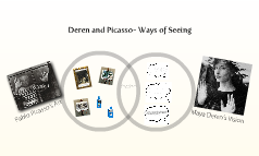 Deren and Picasso- Ways of Seeing