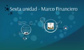 Sexta unidad - Marco Financiero