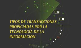 Copy of TIPOS DE TRANSACCIONES PROPICIADAS POR LA TECNOLOGÍA DE LA I