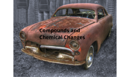 Chapter 10 Lesson 3 Compounds and Chemical Changes