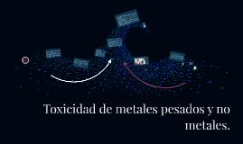 Toxicidad de metales pesados y no metales.