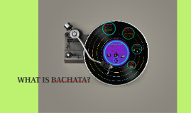 WHAT IS BACHATA?
