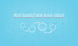 Projet Balnéo/Centre Acqua-Ludique
