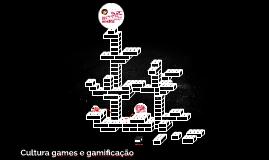 Cultura games e gamificação