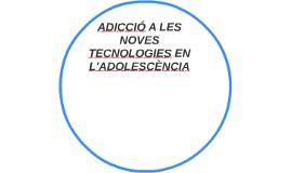 ADICCIÓ A LES NOVES TECNOLOGIES EN L'ADOLESCÈNCIA