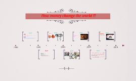 How money change the world ?!