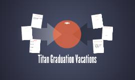 Titan Graduation Vacations