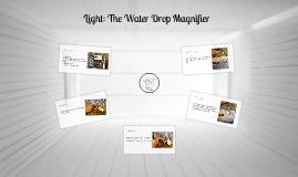 Light: The Water Drop Magnifier