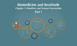 Biomedicine and Beatitude Chapter 3: Part 1