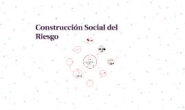 Copy of Construcción Social del Riesgo