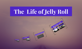 The  Life of Jelly Roll