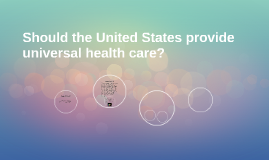 should the united states provide universal Thirty-two of the thirty-three developed nations have universal health care, with the united states being on how and why the usa should provide universal.