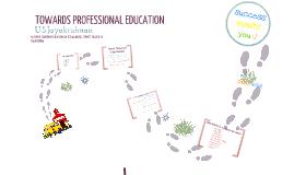 TOWARDS PROFESSIONAL EDUCATION by usj