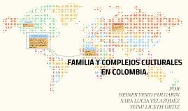 Copy of FAMILIA Y COMPLEJOS CULTURALES EN COLOMBIA.