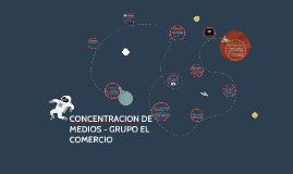 Copy of CONCENTRACION DE MEDIOS - GRUPO EL COMERCIO