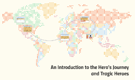 An Introduction to the Hero's Journey and Tragic Heroes