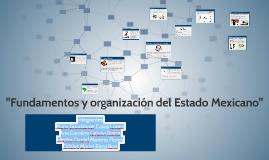 """""""Fundamentos y organización del Estado Mexicano"""""""