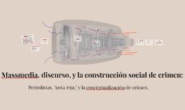 Massmedia, discurso, y la construcción social de crimen: