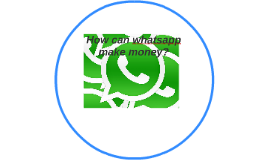 How whats-app can make money.
