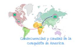 Causas y consecuencias de la conquista de America by Daniela