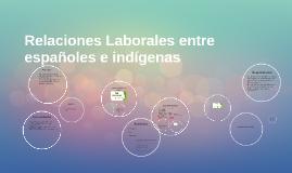 Relaciones Laborales entre españoles e indigenas