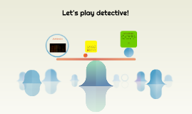 Let's play detective!