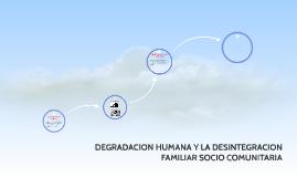 DEGRADACION HUMANA Y LA DESINTEGRACION FAMILIAR SOCIO COMUNI