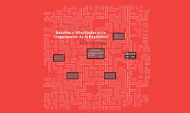 """Copy of Desafíos y dificultades en la """"Organización de la República"""""""