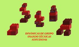 DINAMICAS DE GRUPO USANDO TECNICAS ADECUADAS