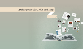 Copy of Archetypes in Text, Film and Song