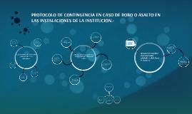 Copy of PROTOCOLO DE CONTINGENCIA EN CASO DE ROBO O ASALTO EN LAS IN