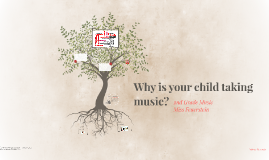 Why is your child taking music?